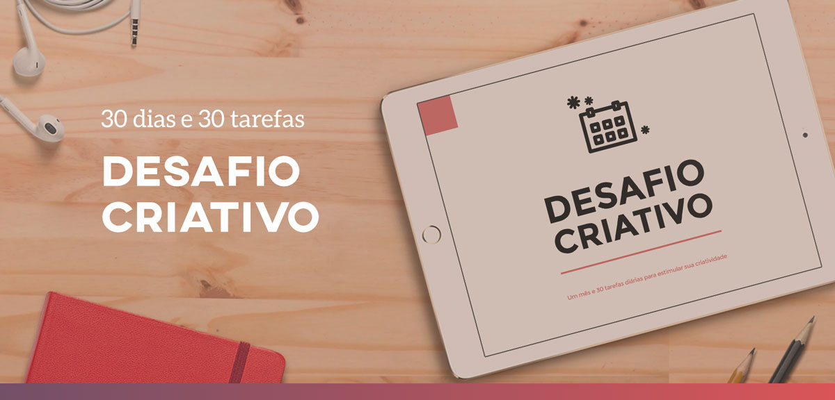 Desafio Criativo: 30 dias para estimular sua criatividade! Topa?