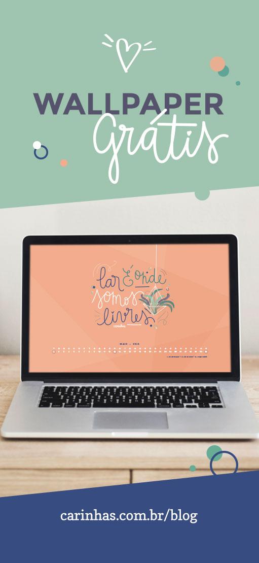 Lar é onde somos livres - wallpaper grátis maio 2018 - carinhas.com.br/blog